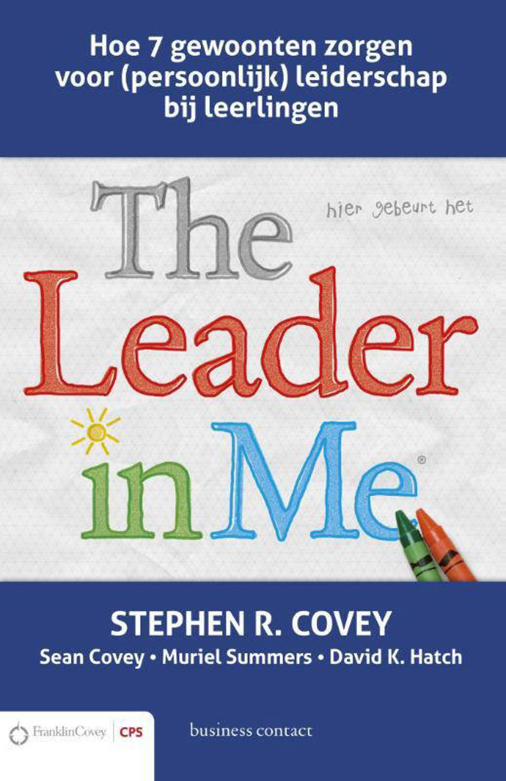The leader in me - Stephen R. Covey, Sean Covey, Muriel Summers, e.a.