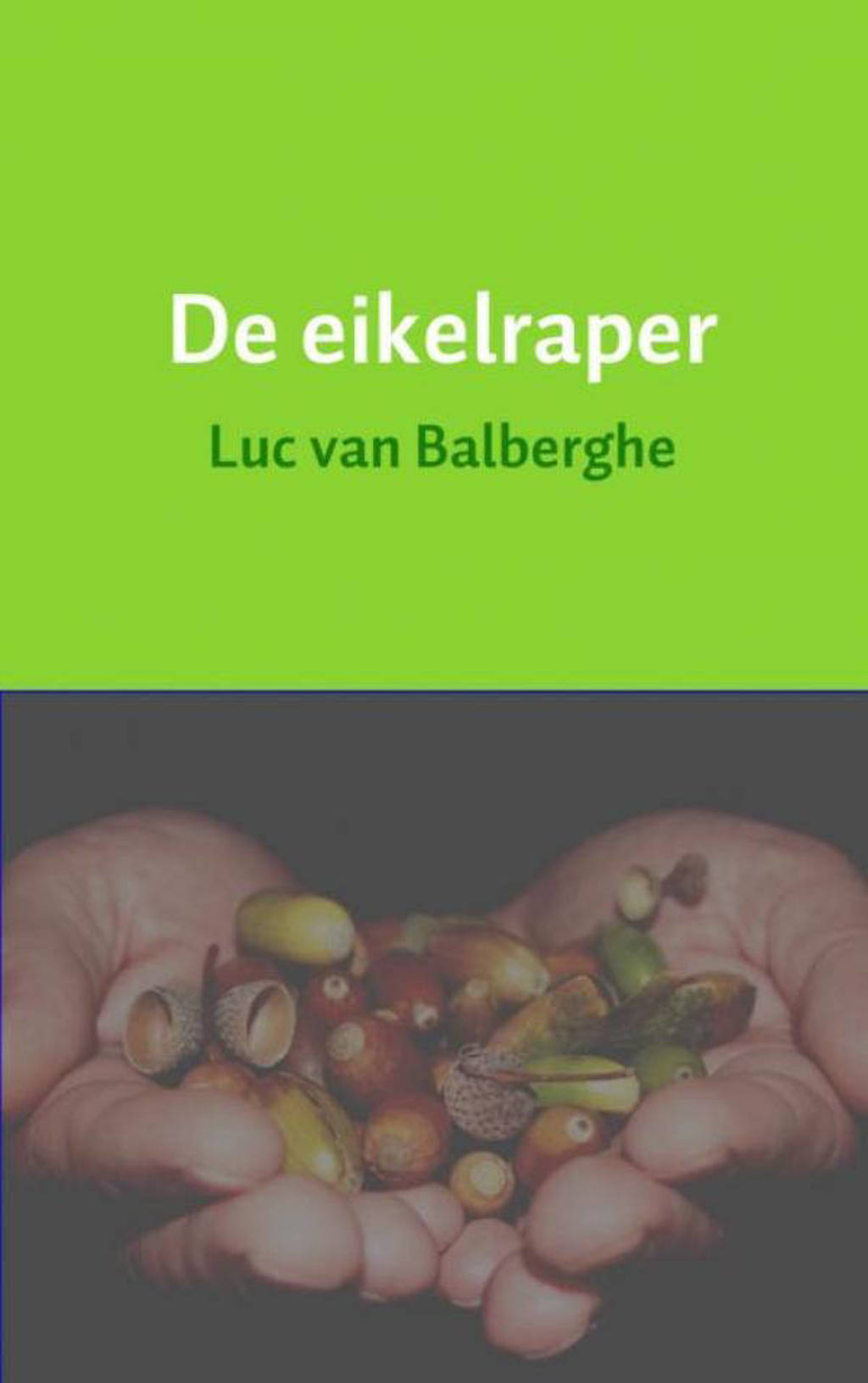 De eikelraper - Luc van Balberghe
