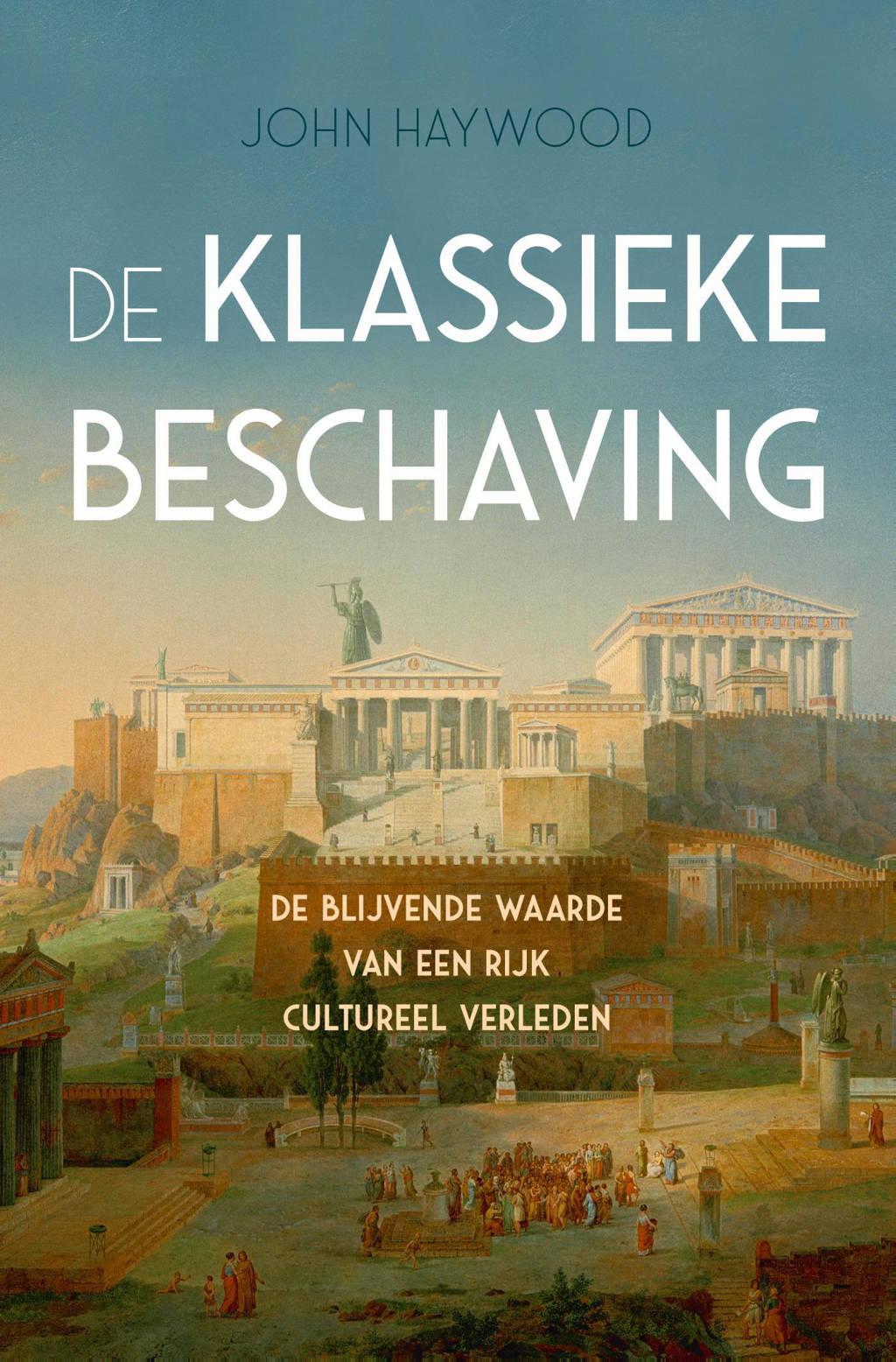 De klassieke beschaving - John Haywood