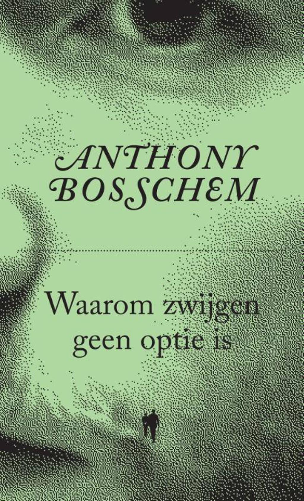 Waarom zwijgen geen optie is - Anthony Bosschem