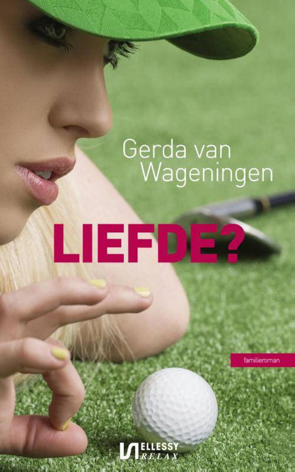 Liefde? - Gerda van Wageningen