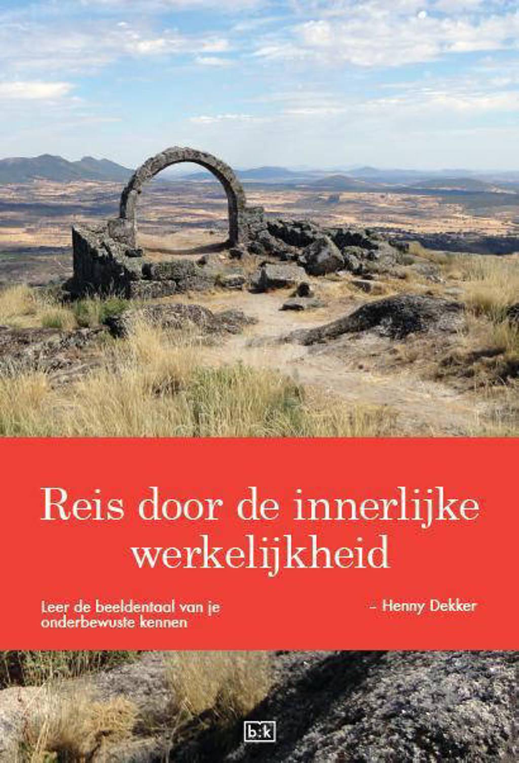 Reis door de innerlijke werkelijkheid - Henny Dekker