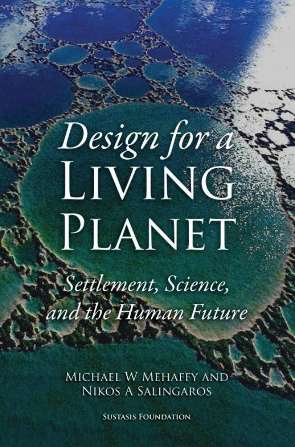 Design for a Living Planet: Settlement, Science, and the Human Future - Michael W. Mehaffy