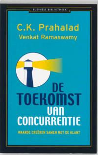 Business bibliotheek: De toekomst van concurrentie - C.K. Prahalad en Venkat Ramaswamy