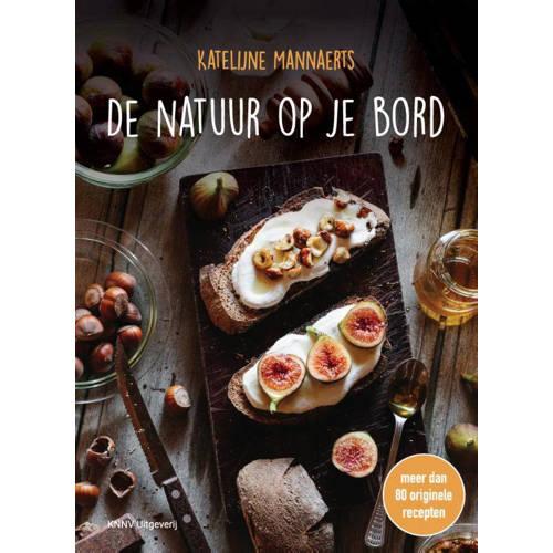 De natuur op je bord. meer dan 80 originele recepten, Mannaerts, Katelijne, Hardcover