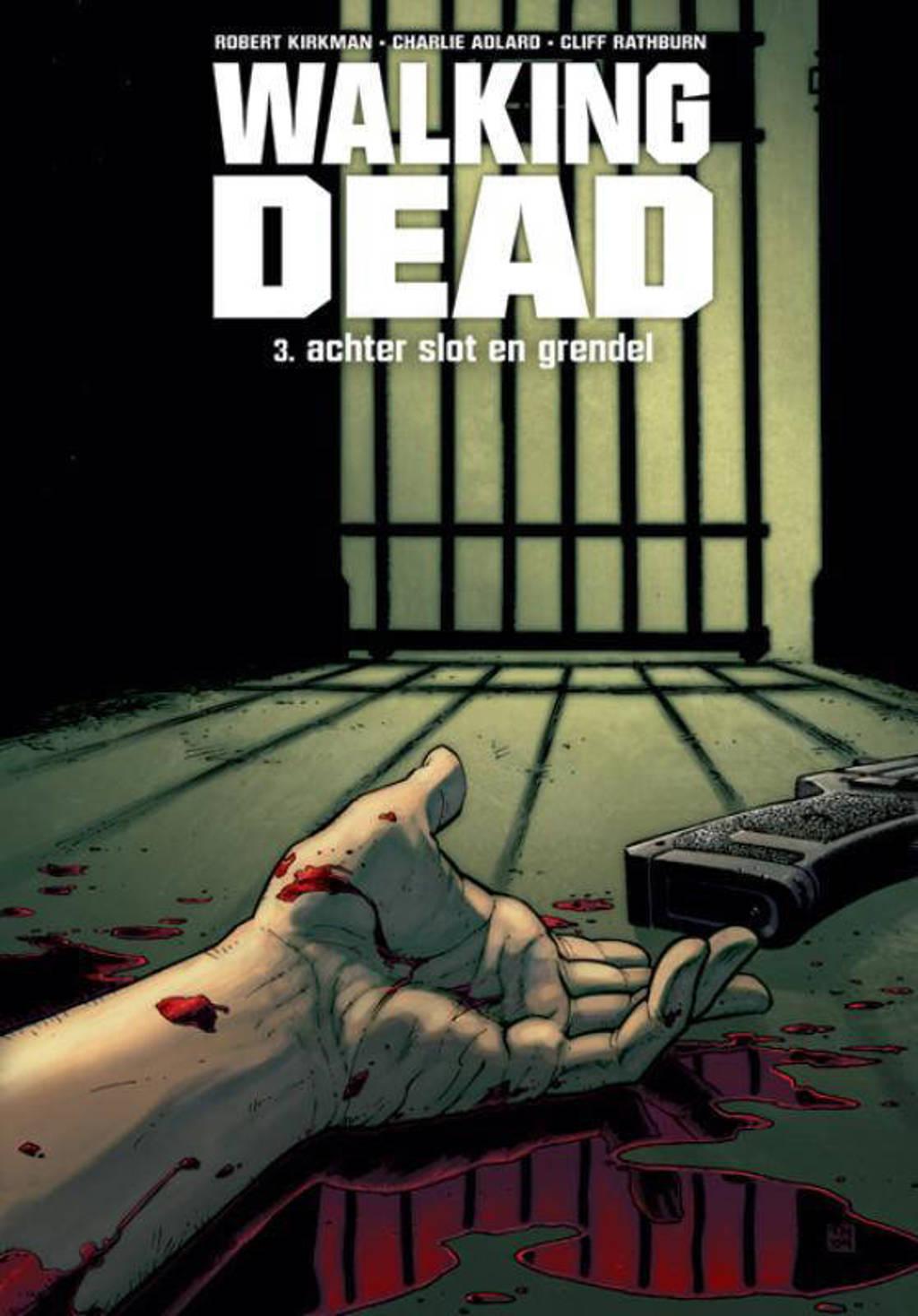 Walking Dead 3: Achter slot en grendel - Robert Kirkman