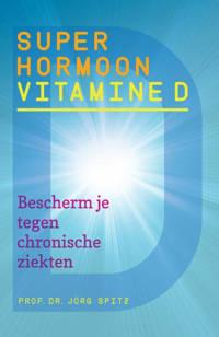 Superhormoon vitamine D - Jorg Spitz