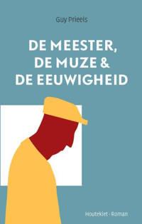 De meester, de muze en de eeuwigheid - Guy Prieels