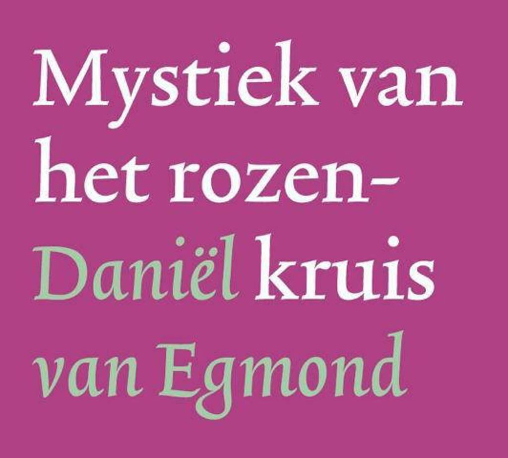 Mystiek van het rozenkruis - Daniel van Egmond