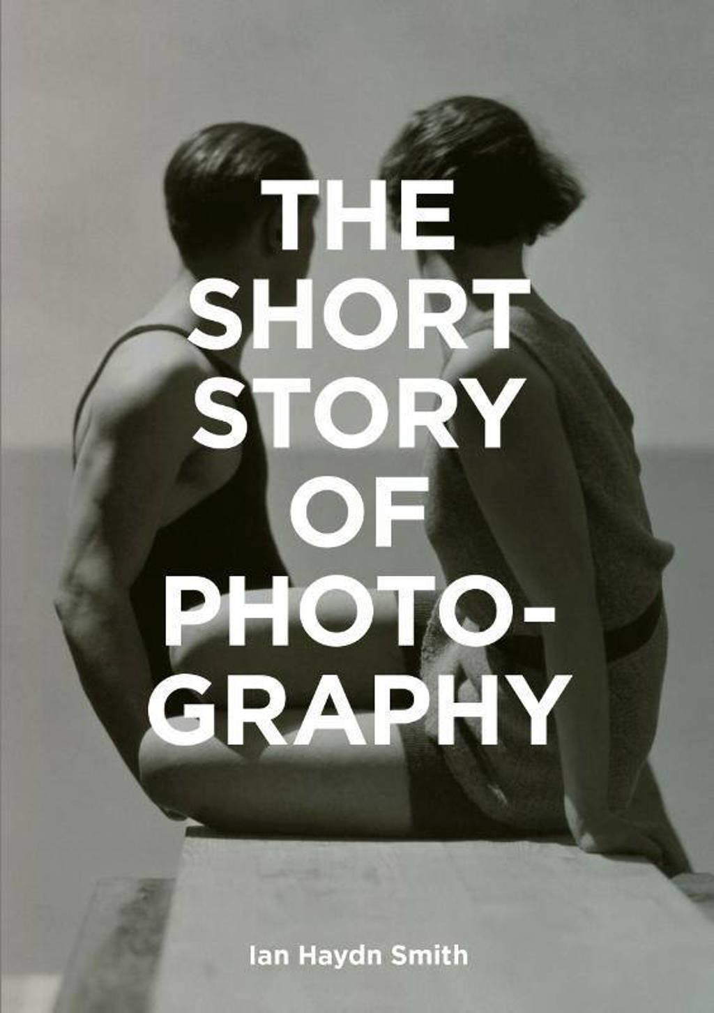 The Short Story of Photography - Smith, Ian Haydn