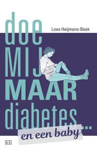 Doe mij maar diabetes ... en een baby - Loes Heijmans-Beek