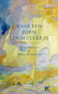 Waar een zoen een muulke is - Miep Snijders en Mieke Mosmuller