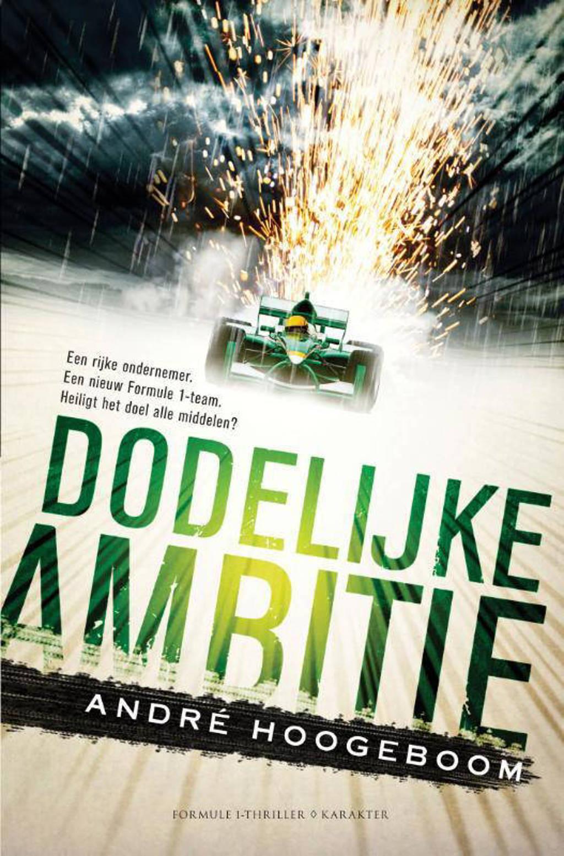 Dodelijke ambitie - André Hoogeboom