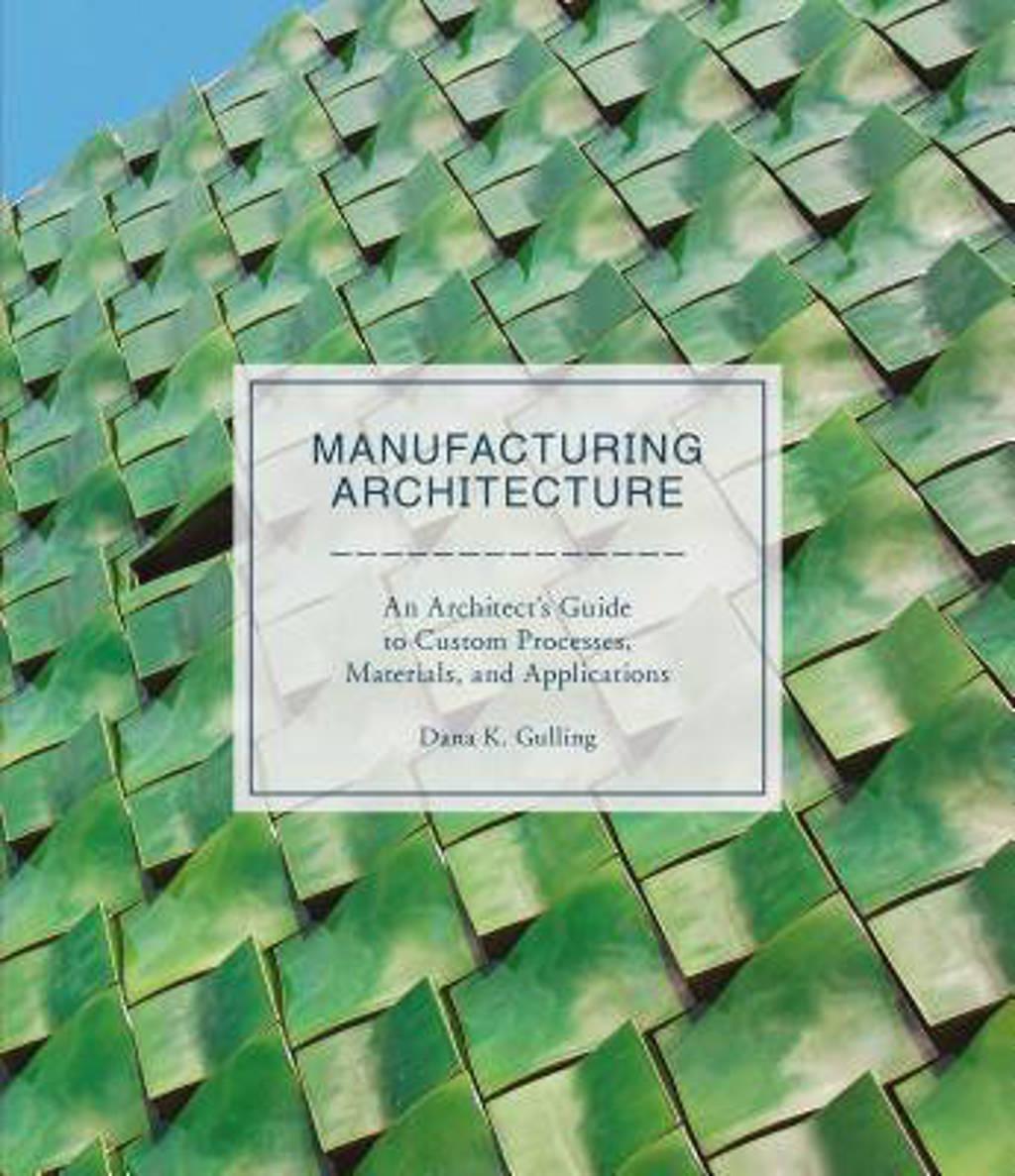 Manufacturing Architecture - Gulling, Dana
