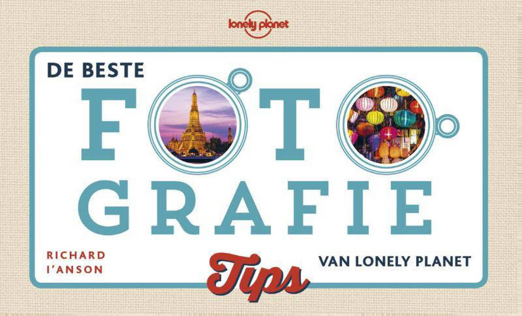 De beste fotografietips van Lonely Planet - Richard l` Anson en Lonely Planet