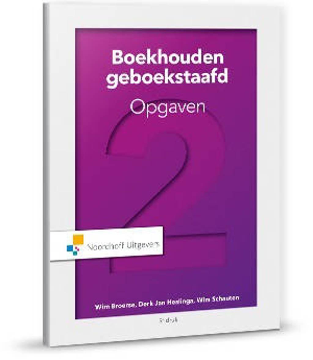 Boekhouden geboekstaafd 2 opgaven - Wim Broerse, Derk-Jan Heslinga en Wim Schauten