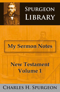 New Testament: My sermon notes - Charles Haddon Spurgeon