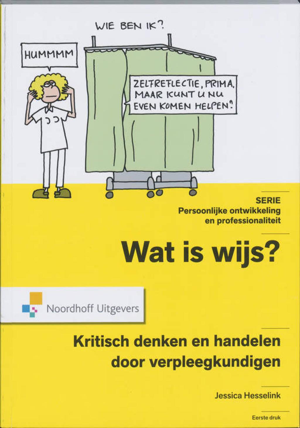Persoonlijke ontwikkeling en professionaliteit: Wat is Wijs? Kritisch handelen en denken door verpleegkundigen - Jessica Hesselink