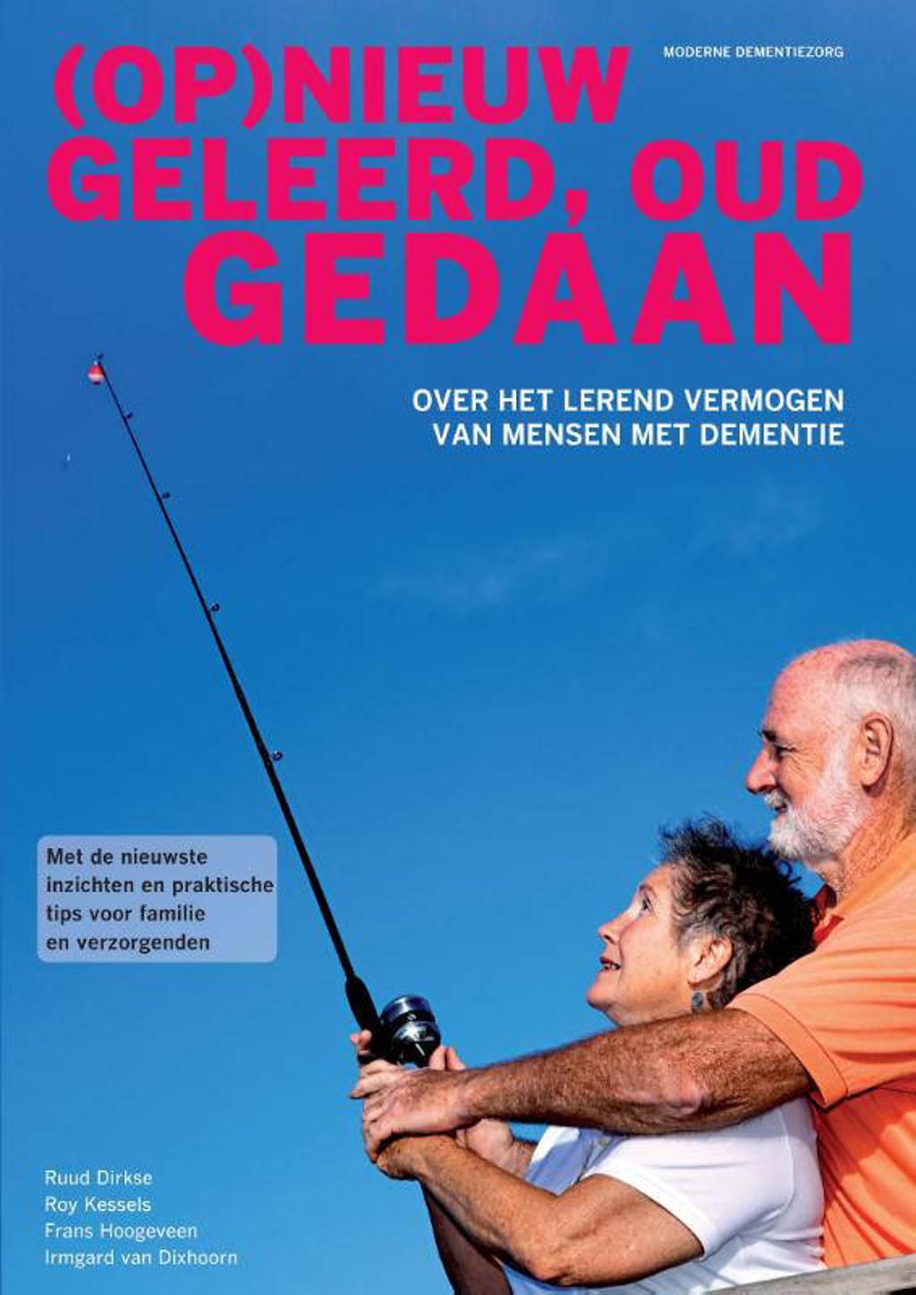 (Op)nieuw geleerd, oud gedaan - Ruud Dirkse, Roy Kessels, Frans Hoogeveen, e.a.