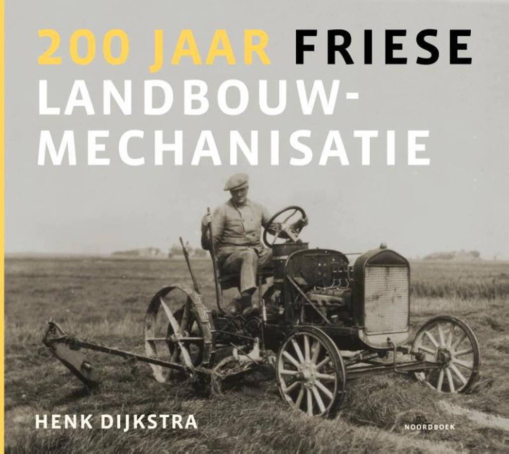 200 jaar Friese landbouwmechanisatie - Henk Dijkstra
