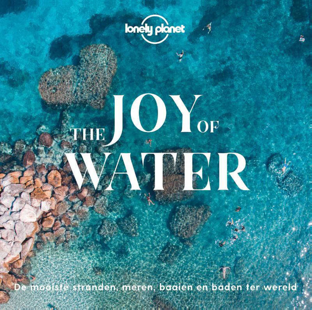 Lonely planet: The joy of water - Lonely Planet