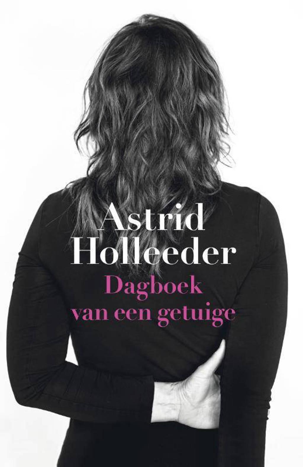 De Holleeder trilogie: Dagboek van een getuige - Astrid Holleeder