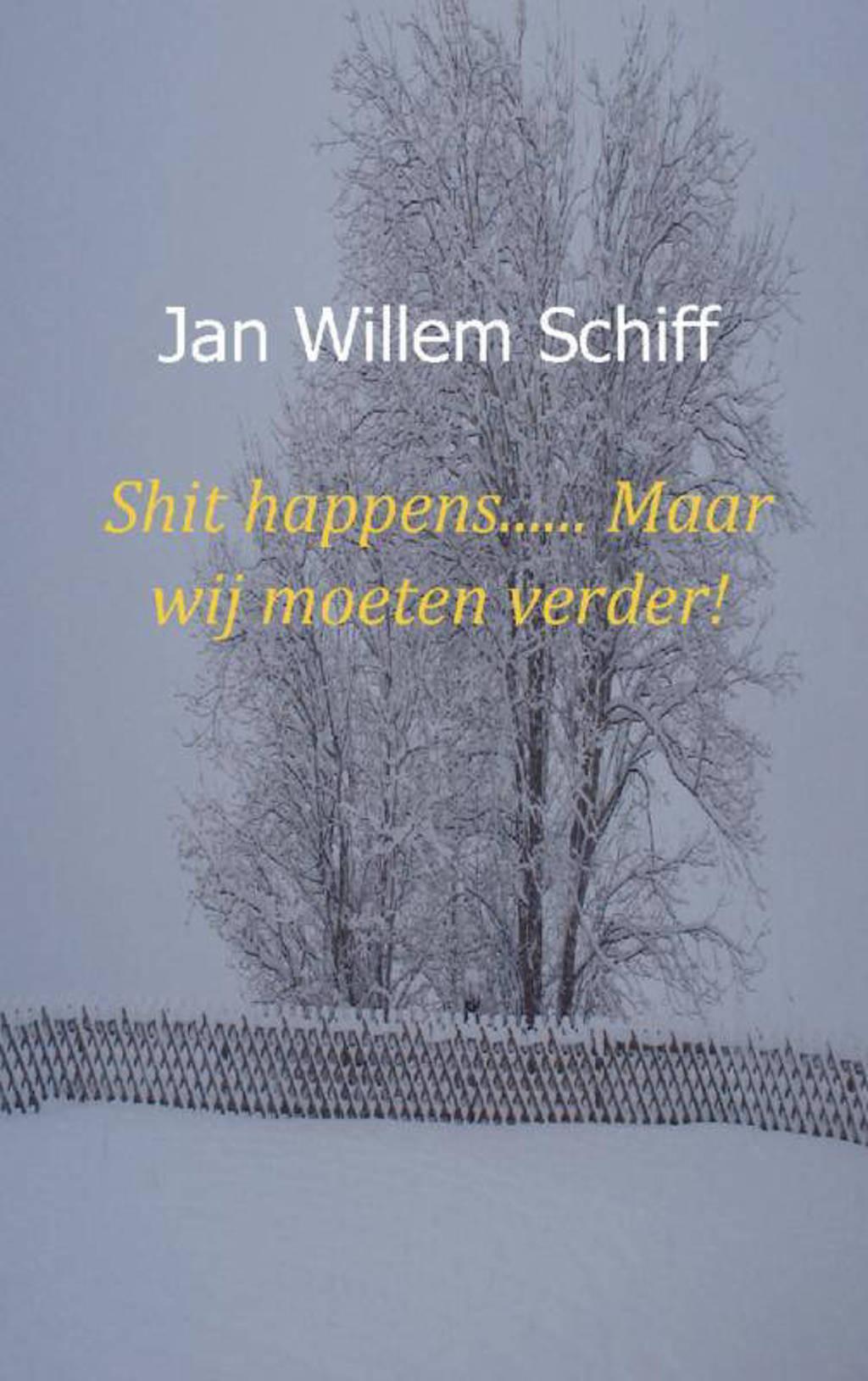 Shit happens...... Maar wij moeten verder! - Jan Willem Schiff