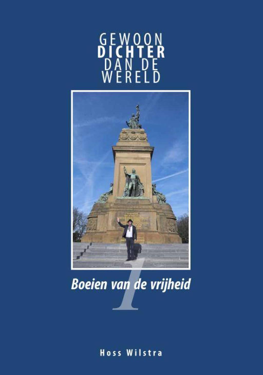 Gewoon dichter dan de wereld: Boeien van de vrijheid - Hoss Wilstra