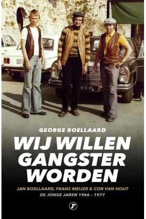 True Crime: Wij willen gangster worden - George Boellaard