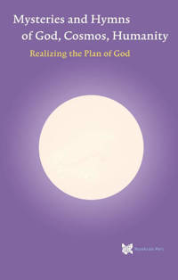 spiritual texts academy: Mysteries and Hymns of God, Cosmos, Humanity - André de Boer