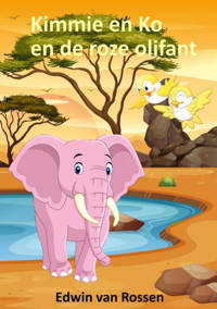 Kimmie en Ko en de roze olifant - Edwin Van Rossen