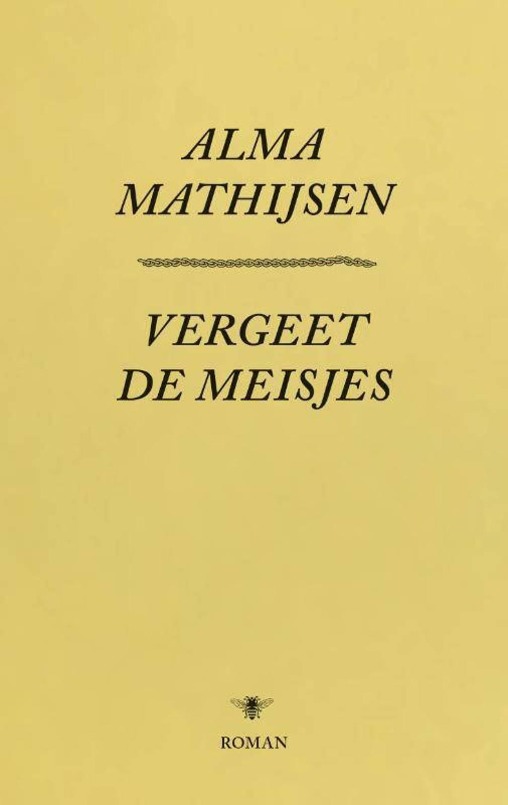 Vergeet de meisjes - Alma Mathijsen