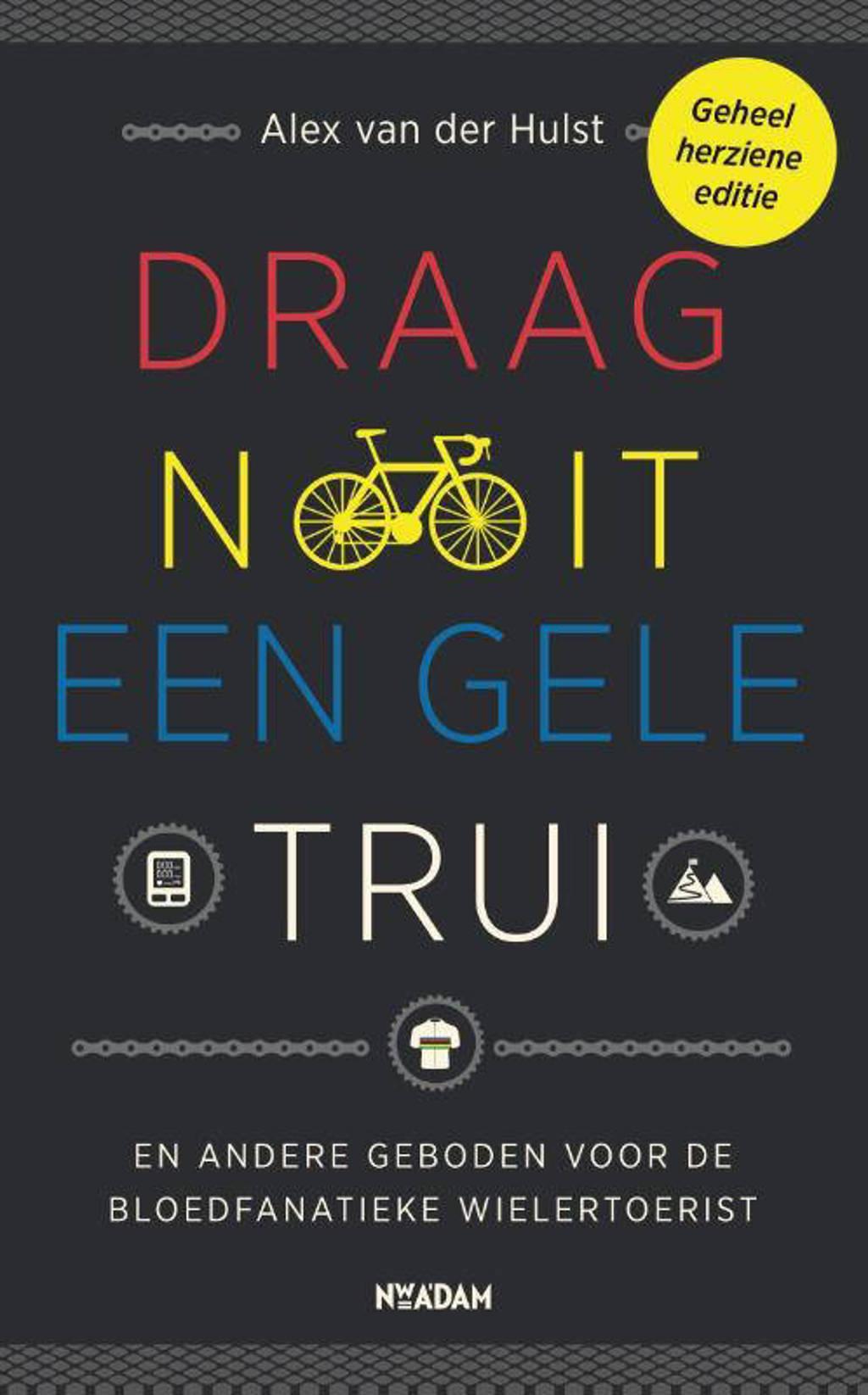 Draag nooit een gele trui - Alex van der Hulst