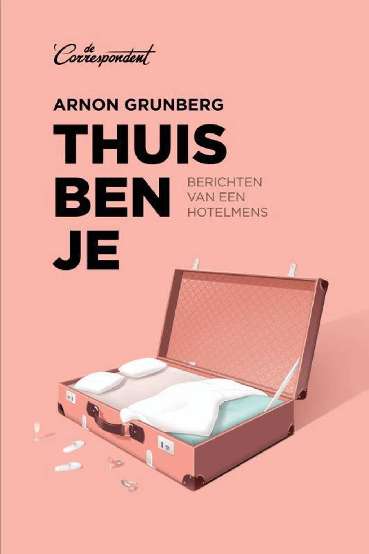 Thuis ben je - Arnon Grunberg