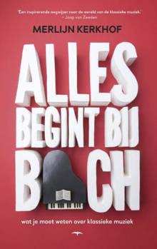 Alles begint bij Bach - Merlijn Kerkhof