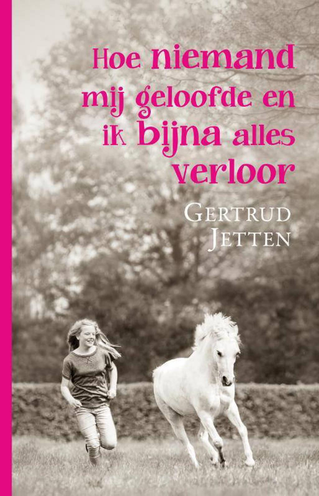 Hoe niemand mij geloofde en ik bijna alles verloor - Gertrud Jetten