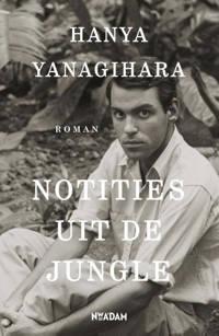 Notities uit de jungle - Hanya Yanagihara