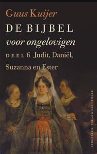De Bijbel voor ongelovigen 6 Judit, Daniël, Susanna en Ester - Guus Kuijer
