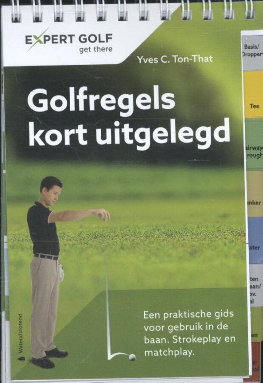 Golfregels kort uitgelegd - Ton-That, Yves C.