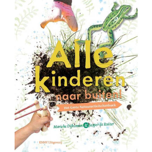 Alle kinderen naar buiten!. het grote natuuractiviteitenboek, Dijksman, Marieke, Hardcover