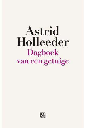 Dagboekvan een getuige - Astrid Holleeder