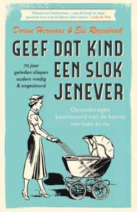 Geef dat kind een slok jenever - 70 jaar geleden sliepen ouders vredig & ongestoord - Dorine Hermans en Els Rozenbroek