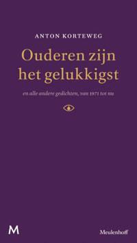 Ouderen zijn het gelukkigst en alle andere gedichten van 1971 tot nu - Anton Korteweg