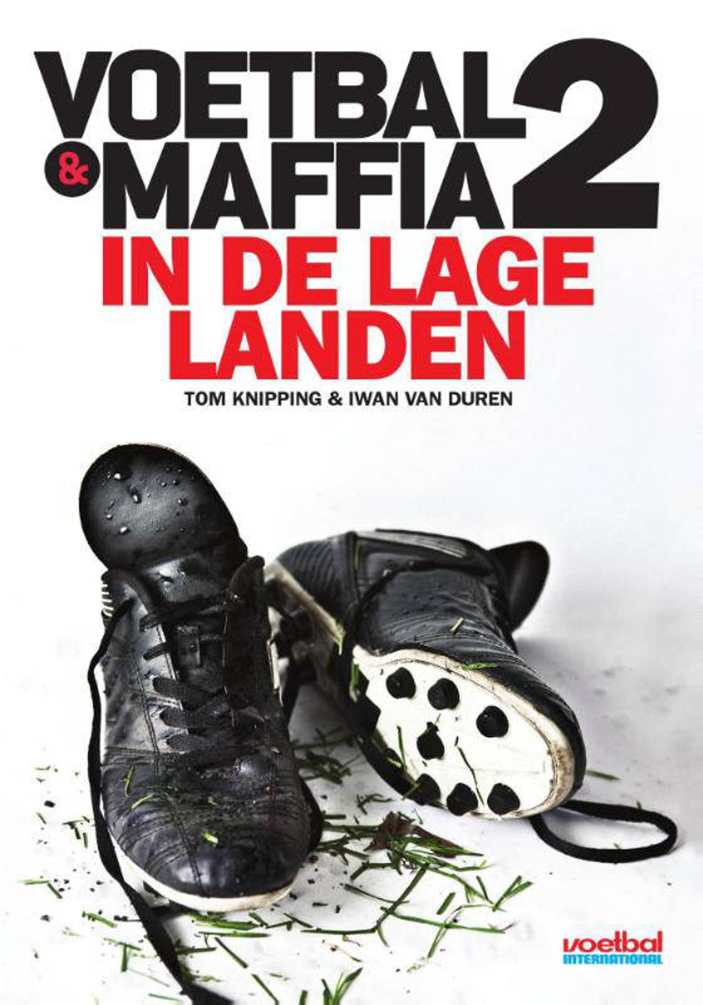 Voetbal & maffia in de lage landen - Tom Knipping en Iwan van Duren