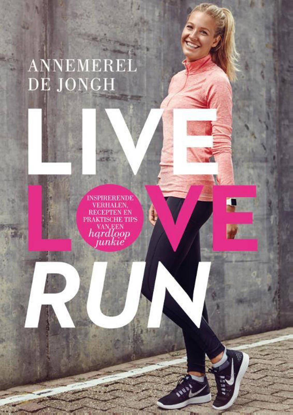 Live, love, run - Annemerel de Jongh