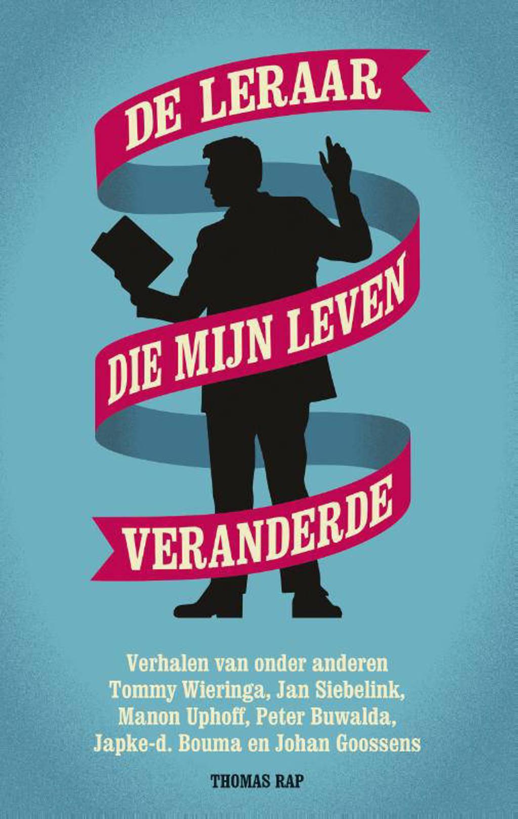 De leraar die mijn leven veranderde - Tommy Wieringa, Jan Siebelink, Manon Uphoff, e.a.