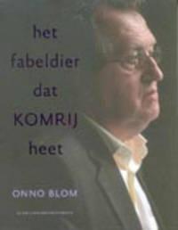 Schrijversprentenboek: Het fabeldier dat Komrij heet - O. Blom