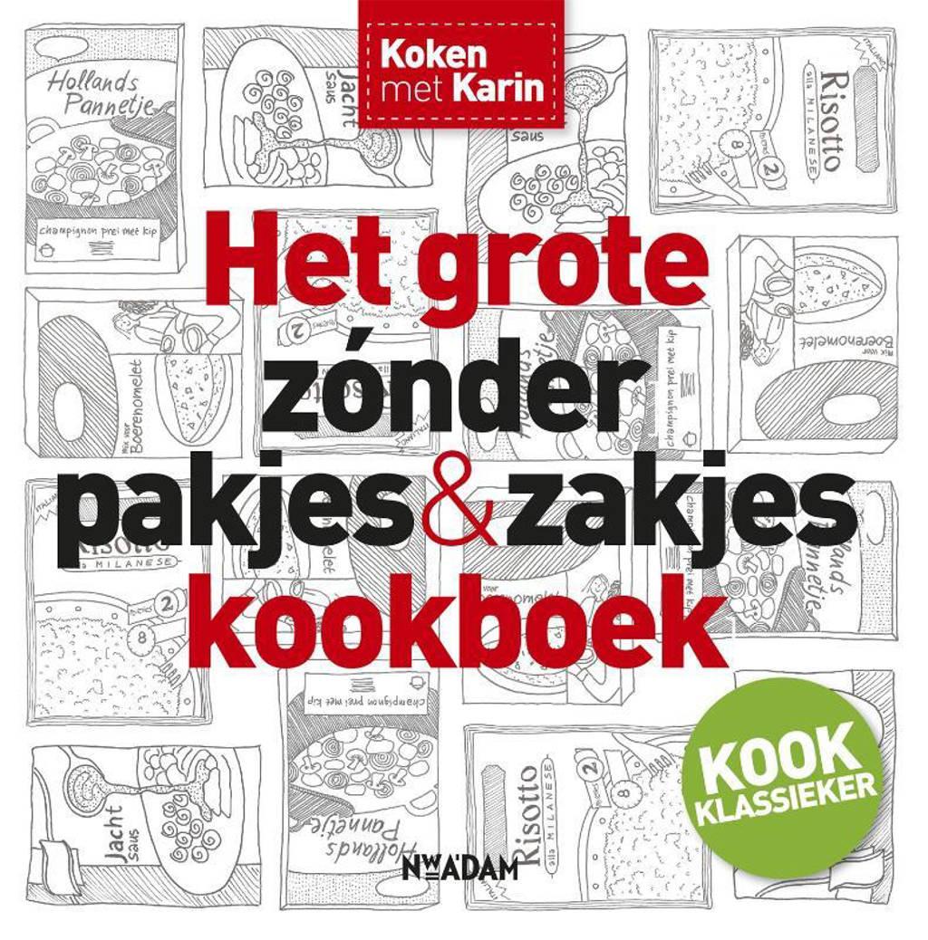 Koken met Karin: Het grote zonder pakjes & zakjes kookboek - Karin Luiten