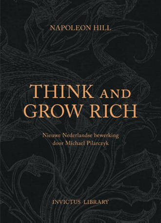 Invictus Library: Think and Grow Rich - Napoleon Hill