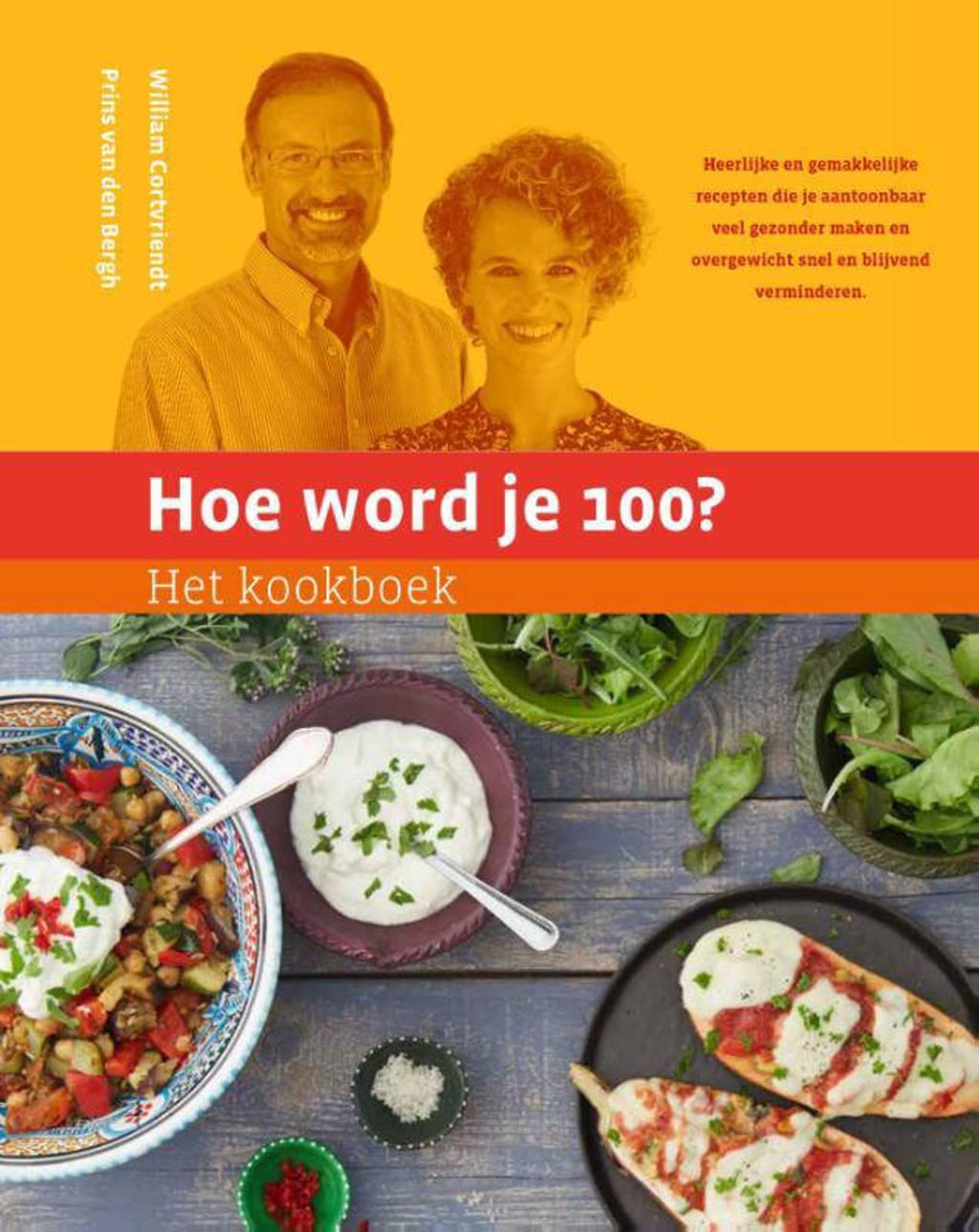 Hoe word je 100?: Het kookboek - William Cortvriendt en Prins van den Bergh